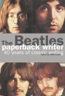 The Beatles: Paperback Writer: 40 Years of Classic Writing Cover Image