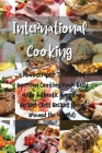 International Cooking: 4 Manuscripts: Traditional American Cooking Made Easy with Authentic American Recipes (Best Recipes from Around the Wo Cover Image