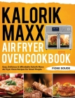 Kalorik Maxx Air Fryer Oven Cookbook: Easy, Delicious & Affordable Kalorik Maxx Air Fryer Oven Recipes for Smart People Cover Image