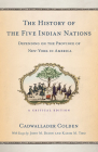 The History of the Five Indian Nations Depending on the Province of New-York in America: A Critical Edition Cover Image