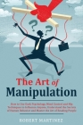 The Art of Manipulation: How to Use Dark Psychology, Mind Control and Nlp Techniques to Influence Anyone, Understand the Secrets of Human Behav Cover Image