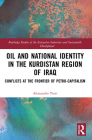 Oil and National Identity in the Kurdistan Region of Iraq: Conflicts at the Frontier of Petro-Capitalism (Routledge Studies of the Extractive Industries and Sustainab) Cover Image