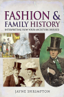 Fashion and Family History: Interpreting How Your Ancestors Dressed (Tracing Your Ancestors) Cover Image