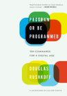 Program or Be Programmed: Ten Commands for a Digital Age Cover Image