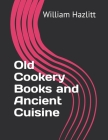 Old Cookery Books and Ancient Cuisine Cover Image