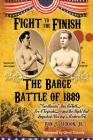 Fight To The Finish: The Barge Battle of 1889: