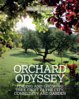 An Orchard Odyssey: Finding and growing tree fruit in your garden, community and beyond Cover Image