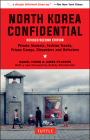 North Korea Confidential: Private Markets, Fashion Trends, Prison Camps, Dissenters and Defectors Cover Image