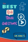 The Best Trivia Questions for Adults: Play with the your Family or Friends Tonight and Become a Champion - Fun and Challenging Trivia Questions 500 Qu Cover Image