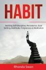 Habit: Building Self-Discipline, Persistence, Goal Setting, Gratitude, Forgiveness & Meditation Cover Image