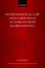 International Law and Corporate Actors in Deep Seabed Mining Cover Image