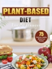 The Plant-Based Diet for Beginners: 75 Delicious, Healthy Whole-Food Recipes Cover Image