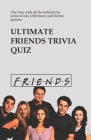 Ultimate Friends Trivia Quiz: The One with all the behind the scene trivia, references and theme quizzes Cover Image