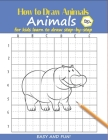 How to Draw Animals For Kids: Learn to Draw Step-by-Step Easy and Fun! To Draw Giraffe, Birds, Elephant, Lion, Dogs, Fish and Many More Creatures 12 Cover Image