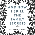 And Now I Spill the Family Secrets: A Memoir Cover Image