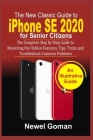 iPhone SE 2020 for SENIOR CITIZENS: The Complete Step by Step Guide to Mastering the Hidden Features, Tips, Tricks, and Troubleshoot Common Problems Cover Image