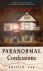 Paranormal Confessions: True Stories of Hauntings, Possession, and Horror from the Bellaire House Cover Image