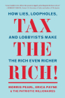 Tax the Rich!: How Lies, Loopholes, and Lobbyists Make the Rich Even Richer Cover Image