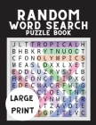 Random Word Search Puzzle Book: Wordsearch Books for Bored Adults - Random Find a Word Book - 200 Puzzles Word Activity Book - Big Word Search Book Cover Image