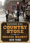 Country Store to Corner Market: New York (America Through Time) Cover Image
