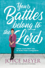 Your Battles Belong to the Lord: Know Your Enemy and Be More Than a Conqueror Cover Image
