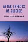 After-Effects Of Suicide: Effects Of Suicide On Family: Effects Of Suicide On Others Cover Image