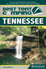 Best Tent Camping: Tennessee: Your Car-Camping Guide to Scenic Beauty, the Sounds of Nature, and an Escape from Civilization Cover Image