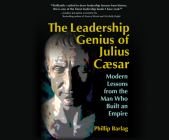 The Leadership Genius of Julius Caesar: Modern Lessons from the Man Who Built an Empire Cover Image