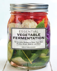 Essential Vegetable Fermentation: 70 Inventive Recipes to Make Your Own Pickles, Kraut, Kimchi, and More Cover Image