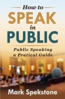 How to Speak in Public: Public Speaking a Pratical Guide Cover Image