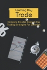 Learning Day Trade: Complete Detailed Guide To Day Trading Strategies For Dummies: Day Stock Trading For Beginners Cover Image