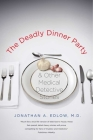 The Deadly Dinner Party: and Other Medical Detective Stories Cover Image