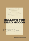 Bullets for Dead Hoods: An Encyclopedia of Chicago Mobsters, C. 1933 Cover Image