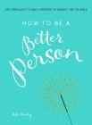 How to Be a Better Person: 400+ Simple Ways to Make a Difference in Yourself--And the World Cover Image