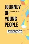 Journey Of Young People: Insights Into Their Lives, Good & Bad Experiences: Story Of Youth Life Cover Image