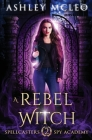 A Rebel Witch: A Supernatural Spy Academy Series Cover Image