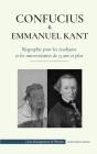 Confucius & - Emmanuel Kant - Biographie pour les étudiants et les universitaires de 13 ans et plus: (Philosophie orientale et occidentale, sagesse ch Cover Image