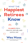 What the Happiest Retirees Know: 10 Habits for a Healthy, Secure, and Joyful Life Cover Image