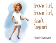 Brown Girl, Brown Girl, Hasn't Anyone? Cover Image