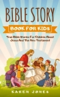 Bible Story Book for Kids: True Bible Stories For Children About Jesus And The New Testament Every Christian Child Should Know Cover Image