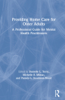 Providing Home Care for Older Adults: A Professional Guide for Mental Health Practitioners Cover Image