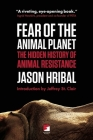 Fear of the Animal Planet: The Hidden History of Animal Resistance (Counterpunch) Cover Image