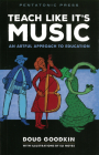 Teach Like It's Music: An Artful Approach to Education Cover Image