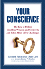 Your Conscience: The Key to Unlock Limitless Wisdom and Creativity and Solve All of Life's Challenges Cover Image