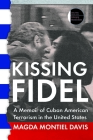 Kissing Fidel: A Memoir of Cuban American Terrorism in the United States (The Iowa Prize in Literary Nonfiction) Cover Image