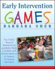 Early Intervention Games: Fun, Joyful Ways to Develop Social and Motor Skills in Children with Autism Spectrum or Sensory Processing Disorders Cover Image