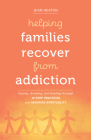 Helping Families Recover from Addiction: Coping, Growing, and Healing through 12-Step Practices and Ignatian Spirituality Cover Image