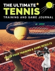 The Ultimate Tennis Training and Game Journal: Record and Track Your Training Game and Season Performance: Perfect for Kids and Teen's: 8.5 x 11-inch Cover Image