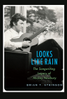 Looks Like Rain: The Songwriting Legacy of Mickey Newbury (John and Robin Dickson Series in Texas Music, sponsored by the Center for Texas Music History, Texas State University) Cover Image