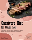 Carnivore Diet for Weight Loss: Outstanding Low-Carb Recipes for Weight loss through Ketosis, Muscle Growth and Athletic performance Cover Image